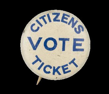 Vote Citizens Ticket Political Button Museum