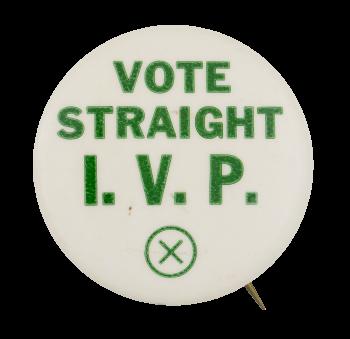 Vote Straight I.V.P. Political Button Museum