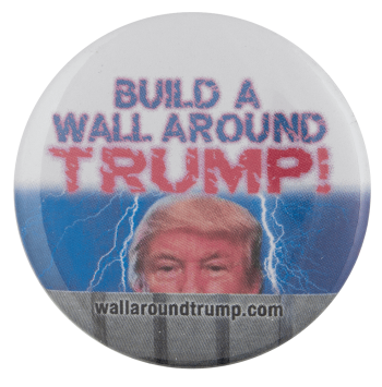 Wall Around Trump Political Busy Beaver Button Museum