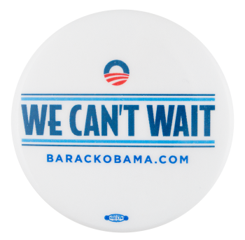 We Can't Wait Obama Political Button Museum