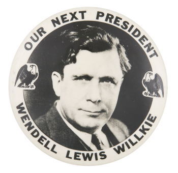 Our Next President Wendell Lewis Willkie Political Button Museum