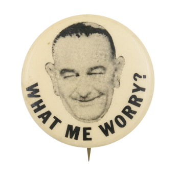 Lyndon Johnson What Me Worry Political Button Museum