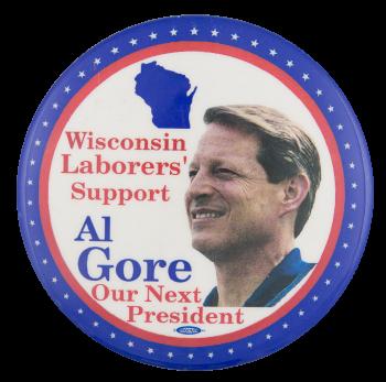 Wisconsin Laborers' Support Al Gore Political Button Museum