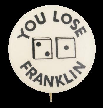 You Lose Franklin Political Button Museum