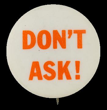 Don't Ask Social Lubricators Button Museum
