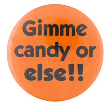 Gimme Candy or Else Social Lubricators Button Museum