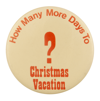 How Many More Days To Christmas Vacation Ice Breakers Busy Beaver Button Museum