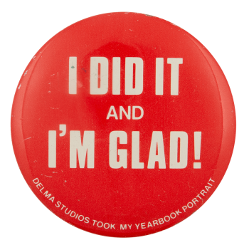 I Did It and Im Glad Delma Studios Ice Breakers Busy Beaver Button Museum