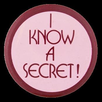 I Know a Secret Social Lubricators Button Museum