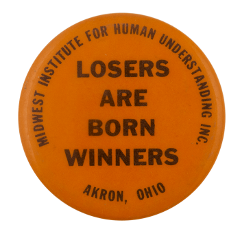 Losers are Born Winners Ice Breakers Busy Beaver Button Museum