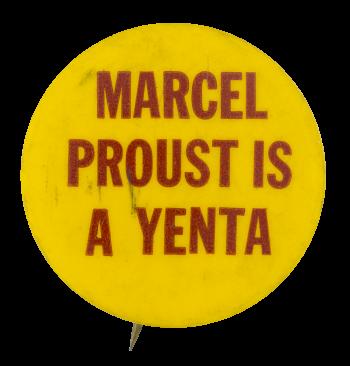 Marcel Proust is a Yenta Social Lubricators Button Museum