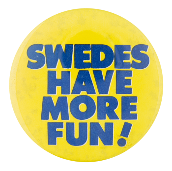 Swedes Have More Fun Social Lubricators Button Museum