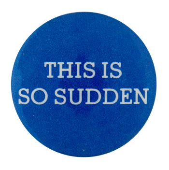 This Is So Sudden Ice Breakers Button Museum