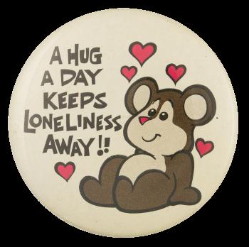A Hug a Day Social Lubricators Button Museum