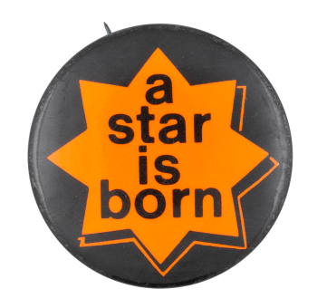 A Star is Born Social Lubricator Button Museum