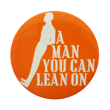 A Man You Can Lean On Social Lubricators Button Museum