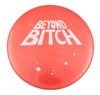 Beyond Bitch Social Lubricators Button Museum
