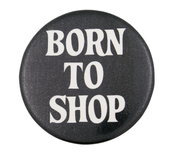 Born to Shop Ice Breakers Button Museum