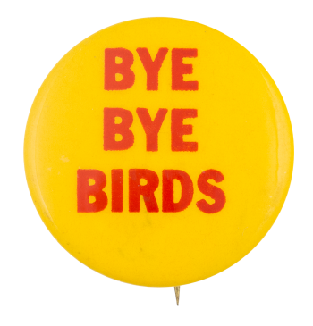 Bye Bye Birds Social Lubricators Button Museum