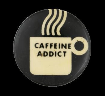 Caffeine Addict Social Lubricator Button Museum