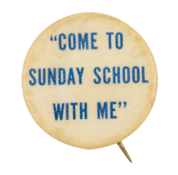 Come to Sunday School Quote Social Lubricator Button Museum