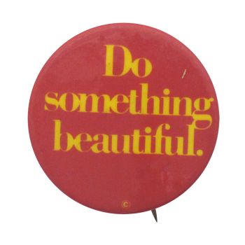 Do Something Beautiful Pink Social Lubricators Button Museum