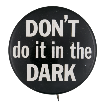 Don't Do It in the Dark Ice Breakers Button Museum