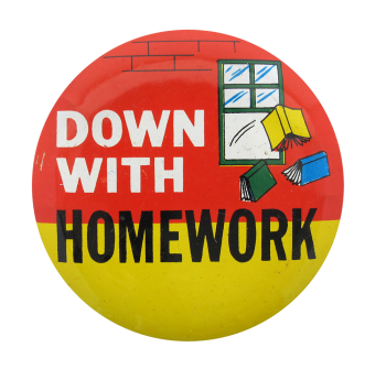 Down With Homework Social Lubricators Button Museum