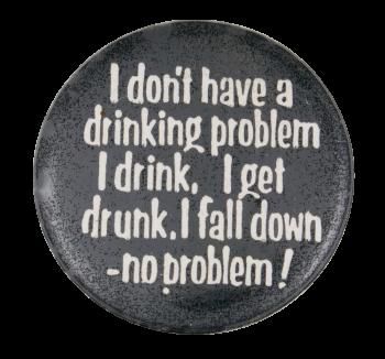 Drinking Problem Social Lubricators Button Museum