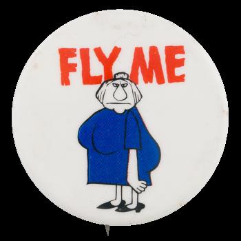 Fly Me Social Lubricators Button Museum