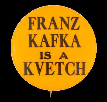 Franz Kafka is a Kvetch Ice Breakers Button Museum