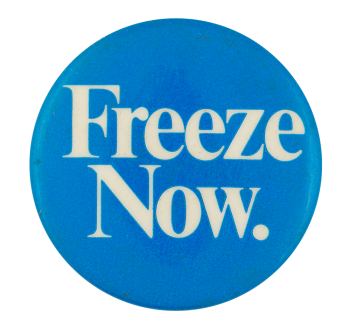 Freeze Now Cause Button Museum