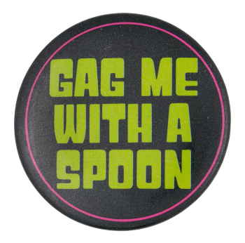 Gag Me With A Spoon Ice Breakers Button Museum