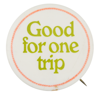 Good for One Trip Ice Breakers Button Museum