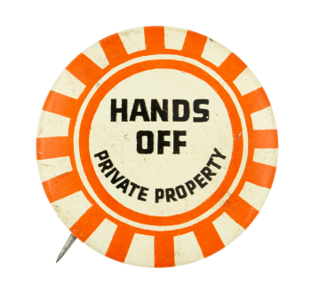 Hands Off Private Property Social Lubricator Button Museum