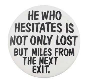 He Who Hesitates Ice Breakers Button Museum