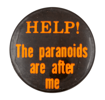 Help the Paranoids Are After Me Social Lubricator Button Museum