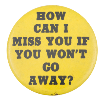 How Can I Miss You Social Lubricators Button Museum