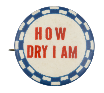 How Dry I Am Ice Breakers Button Museum