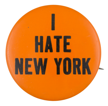 I Hate New York Social Lubricators Button Museum