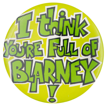 I Think You're Full of Blarney Social Lubricator Button Museum