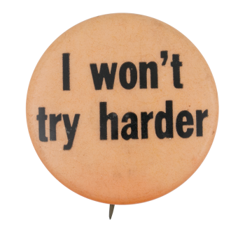 I Won't Try Harder Social Lubricator Button Museum