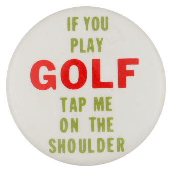 If You Play Golf Ice Breakers Button Museum