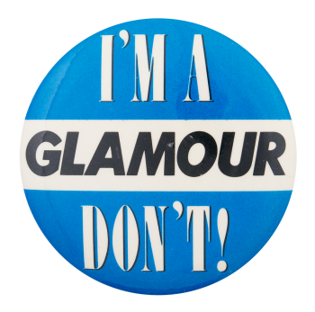 I'm a Glamour Don't Social Lubricators Button Museum