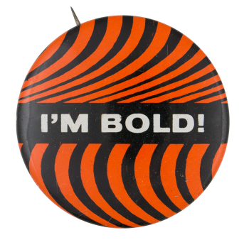 I'm Bold Ice Breakers Button Museum