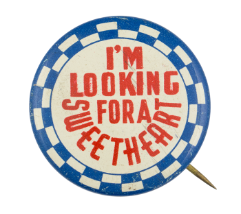 I'm Looking for a Sweetheart Social Lubricators Button Museum