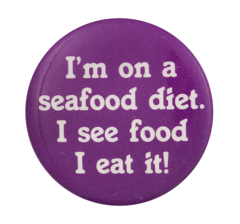 I'm on a Seafood Diet Ice Breakers Button Museum