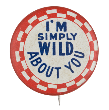 I'm Simply Wild About You Ice Breakers Button Museum