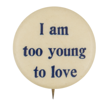 I Am Too Young To Love Ice Breakers Button Museum