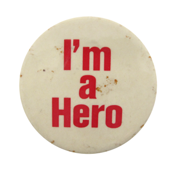 I'm A Hero Red and White Social Lubricators Button Museum